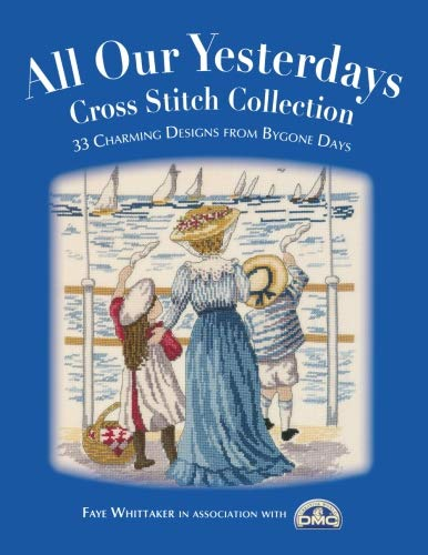 - All Our Yesterdays Cross Stitch Collection: 33 Charming Designs from Bygone Days