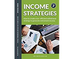 Income Strategies: How to create a tax-efficient withdrawal strategy to generate retirement income.