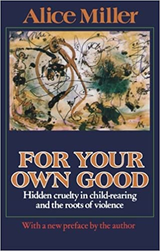 For Your Own Good: Hidden Cruelty in Child-Rearing and the Roots of Violence: Amazon.es: Alice Miller, Hildegarde Hannum, Hunter Hannum: Libros en idiomas ...