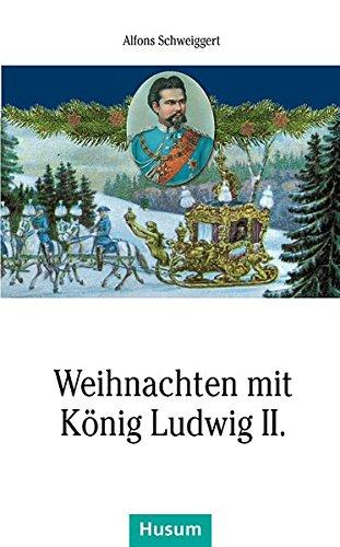 Weihnachten mit König Ludwig II. (Husum-Taschenbuch)