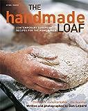 The Handmade Loaf: Classic & Contemporary Sourdough Bread