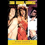 Bat Chain Puller: Rock and Roll in the Age of Celebrityy | Kurt Loder