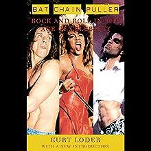 Bat Chain Puller: Rock and Roll in the Age of Celebrity | Livre audio Auteur(s) : Kurt Loder Narrateur(s) : Stefan Rudnicki, Stephen Hoye