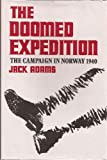 Doomed Expedition : The Campaign in Norway, 1940, Adams, Jack, 0850520363
