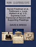 Harold Friedman et Al. , Petitioners V. Louis Wallach et Al. U. S. Supreme Court Transcript of Record with Supporting Pleadings, David K. Breed, 1270541773