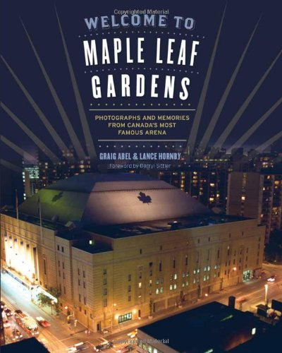 Welcome to Maple Leaf Gardens: Photographs and Memories from Canada's Most Famous Arena (Architectural Leaves)