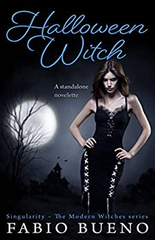 Halloween Witch: A Standalone Novelette (Singularity - The Modern Witches) by [Bueno, Fabio]