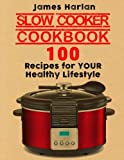 Slow Cooker Cookbook: 100 Recipes for Your Healthy Lifestyle (1000 Bonus From All Around the World)