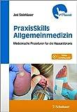 PraxisSkills Allgemeinmedizin: Medizinische Prozeduren für die Hausarztpraxis - griffbereit - Videos zum klinisch-praktischen Vorgehen.