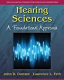 Hearing Sciences : A Foundational Approach, Durrant, John D. and Feth, Lawrence L., 013174741X
