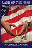 img - for Land of the Free: Human Trafficking in American and Solutions to End It book / textbook / text book