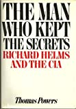 The Man Who Kept the Secrets: Richard Helms And The CIA