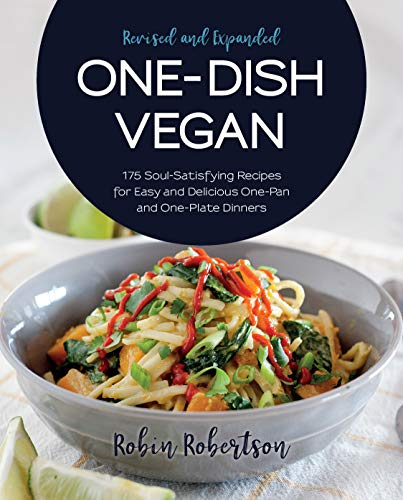 (One-Dish Vegan Revised and Expanded Edition: 175 Soul-Satisfying Recipes for Easy and Delicious One-Pan and One-Plate Dinners)