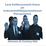 Law Enforcement from an Industrial/Organizational Perspective | Steven G Carley MS