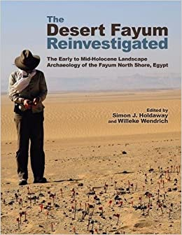 The Desert Fayum Reinvestigated: The Early to Mid-Holocene Landscape Archaeology of the Fayum North Shore, Egypt (Monumenta Archaeologica)