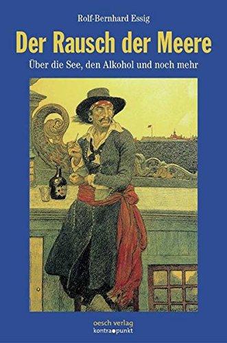 Der Rausch der Meere: Über die See, den Alkohol und noch mehr (kontra.punkt im Oesch-Verlag)