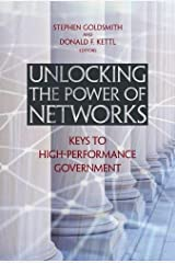 "Unlocking the Power of Networks: Keys to High-Performance Government (Brookings / Ash Center Series, ""Innovative Governance in the 21st Century"")"