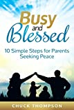 Busy and Blessed: 10 Simple Steps for Parents Seeking Peace