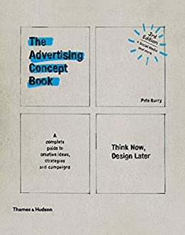 The Advertising Concept Book: Think Now, Design Later por [Barry, Pete]