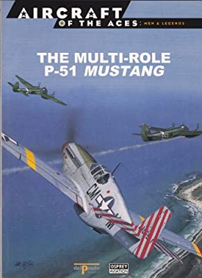 THE MULT-ROLE P-51 MUSTANG ( Aircraft of the Aces: Men and Legends # 26 )