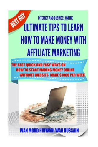 Ultimate Tips To Learn How To Make Money With Affiliate Marketing- The Best Quic