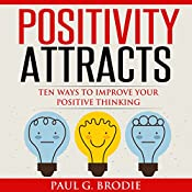 Positivity Attracts: Ten Ways to Improve Your Positive Thinking (Paul G. Brodie Seminar Series, Book 2) | Paul Brodie