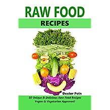 RAW FOOD RECIPES : Vegan & Vegetarian Approved! - 50+ Unique & Delicious Raw Food Recipes -