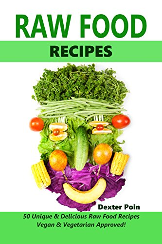 RAW FOOD RECIPES : Vegan & Vegetarian Approved! - 50+ Unique & Delicious Raw Food Recipes - by Dexter Poin, Recipe Junkies