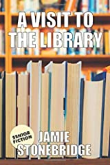 A Visit To The Library: Large Print Fiction for Seniors with Dementia, Alzheimer's, a Stroke or people who enjoy simplified stories (Senior Fiction) Paperback