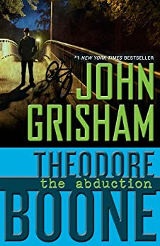 Theodore Boone: The Abduction by [Grisham, John]