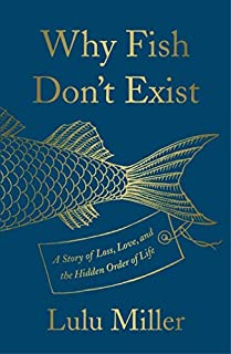 Book Cover: Why Fish Don't Exist: A Story of Loss, Love, and the Hidden Order of Life