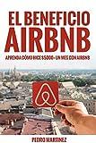El beneficio Airbnb: aprenda cómo hice $5000+ un mes con Airbnb (Spanish Edition)