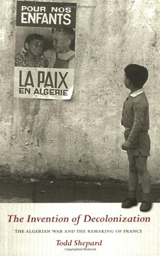 The Invention of Decolonization: The Algerian War