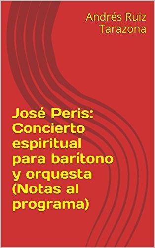Descargar Libro José Peris: Concierto Espiritual Para Barítono Y Orquesta Andrés Ruiz Tarazona