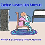 Caden Loves His Momma | RyAnn Hall