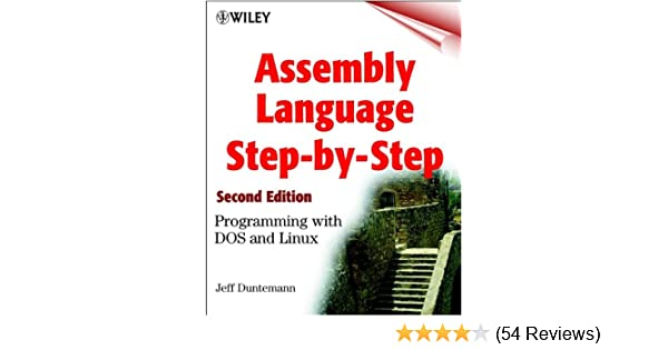 Assembly Language Step-by-Step: Programming with DOS and Linux 2, Jeff Duntemann, eBook - Amazon.com