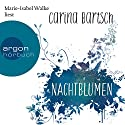 Nachtblumen Audiobook by Carina Bartsch Narrated by Marie-Isabel Walke