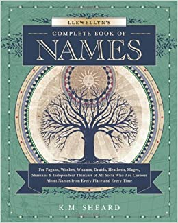 Llewellyn's Complete Book of Names: For Pagans, Witches, Wiccans