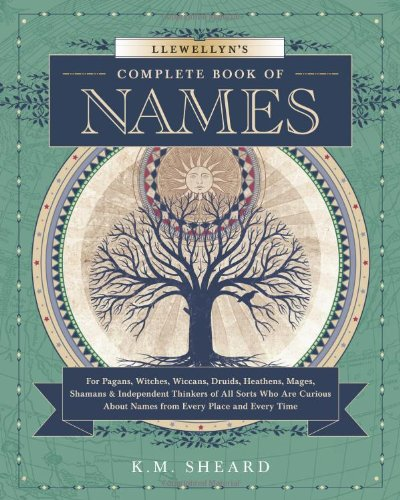Llewellyn's Complete Book of Names: For Pagans, Witches, Wiccans, Druids, Heathens, Mages, Shamans & Independent Thinkers of All Sorts (Llewellyn's Complete Book Series) (Best Celtic Baby Names)