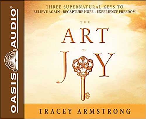 Download The Art of Joy: Three Supernatural Keys to: Believe Again, Recapture Hope, Experience Freedom PDF, azw (Kindle), ePub
