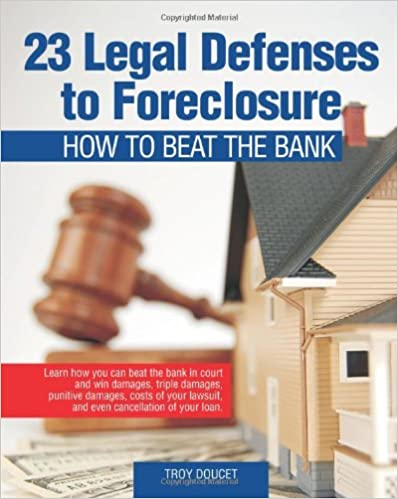 Book 23 Legal Defenses To Foreclosure: How To Beat The Bank