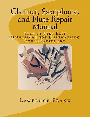 amazon com clarinet saxophone and flute repair manual step by rh amazon com saxophone repair manual pdf Saxophone Repair Emilio