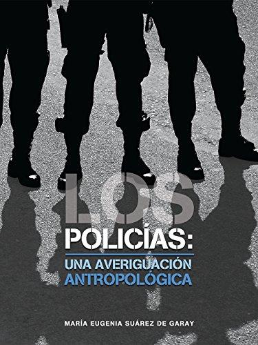 Los policías: una averiguación antropológica (Spanish Edition)