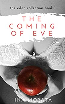 The Coming of Eve (The Eden Collection) by [Morata, Ina]