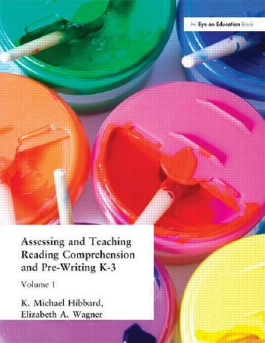 Download Assessing and Teaching Reading Composition and Pre-Writing, K-3, Vol. 1 (Assessing & Teaching: Reading Comprehension & Pre-Writing) PDF