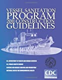 Vessel Sanitation Program: 2011 Construction Guidelines, U. S. Department Health and Services, 149954894X