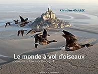 Le monde à vol d'oiseaux par Christian Moullec