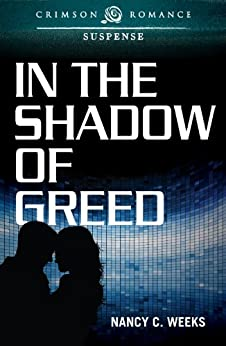 In the Shadow of Greed (Crimson Romance) by [Weeks, Nancy C.]