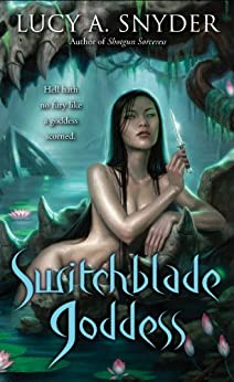 Switchblade Goddess by [Snyder, Lucy A.]