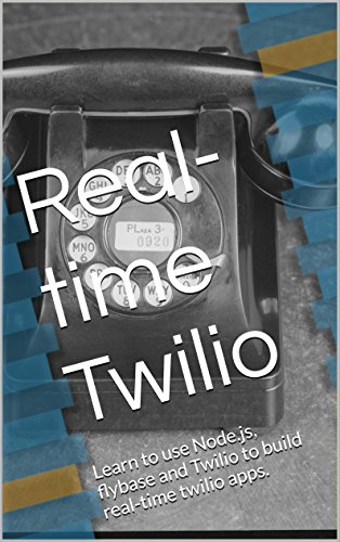 Real-time Twilio: Learn to use Node.js, Flybase and Twilio to build real-time twilio apps.
